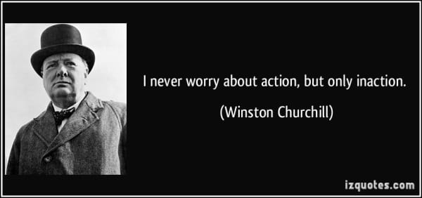 quote-i-never-worry-about-action-but-only-inaction-winston-churchill-37183