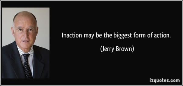 quote-inaction-may-be-the-biggest-form-of-action-jerry-brown-25134